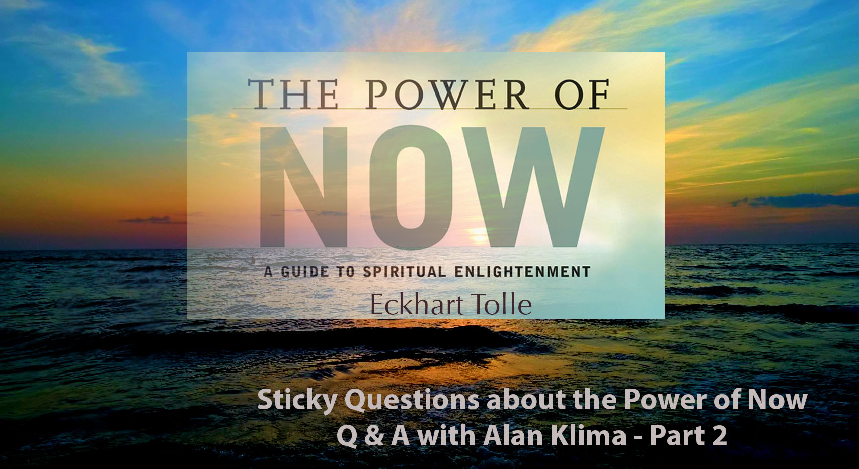 Talk on Ekhart Tolle Power of Now – Part 2 post image
